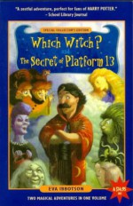 Which Witch? & The Secret of Platform 13: Two Magical Adventures in One - Eva Ibbotson