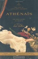 Athenais: The Life of Louis XIV's Mistress, the Real Queen Of France - Lisa Hilton