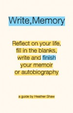 Write, Memory: Reflect on your life, fill in the blanks, write and finish your memoir or autobiography - Heather Shaw