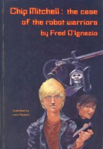 Chip Mitchell: The Case Of The Robot Warriors - Fred D'Ignazio, Larry Pearson