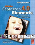 Adobe Photoshop Elements 4.0: A Visual Introduction to Digital Imaging - Philip Andrews