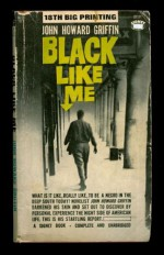 Black Like Me: What is it Like, To Be A Negro in the Deep South Today? (A Signet Book, Complete and Unabridged) {41st Big Printing} - John Howard Griffin