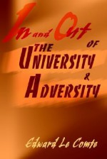 In and Out of the University and Adversity - Edward Le Comte