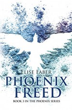 Phoenix Freed (The Phoenix Series Book 3) - Elise Faber
