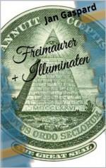 Freimaurer und Illuminaten - Fakten statt Verschwörungstheorien (German Edition) - Jan Gaspard