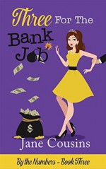 Three For The Bank Job (By The Numbers - Book 3) - Jane Cousins