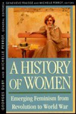 History of Women in the West, Vol 4: Emerging Feminism from Revolution to World War - Geneviève Fraisse, Michelle Perrot, Arthur Goldhammer