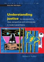Understanding Justice: An introduction to Ideas, Perspectives and Controversies in Modern Penal Therory: An Introduction to Ideas, Perspectives and Controversies ... in Modern Penal Theory (Crime and Justice) - Barbara Hudson