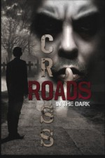Crossroads in the Dark: Anthology of Morality - Frank Martin, Samantha Alexandra, Edward Kenyon, Ellen Denton, D.M. Slate, David Owain Hughes, Shaun Phelps, C.C. Adams, Jonathan Shipley, A.J. Brown, Alice J. Black, J.C. Michael, Adrian Ludens, Sergio Palumbo, Peter Oliver Wonder, Audrey Brice, Lisa Lepovetsky, Carl Alv