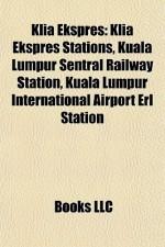 Klia Ekspres: Klia Ekspres Stations, Kuala Lumpur Sentral Railway Station, Kuala Lumpur International Airport Erl Station - Books LLC