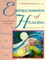Expressions Of Healing: Embracing The Process Of Grief - Sandra Graves