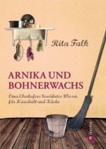 Arnika und Bohnerwachs: Oma Eberhofers Rezeptbuch mit bewährten Hausmitteln und Haushaltstipps rund um die Themen Haushalt, Küche und Pflege (German Edition) - Rita Falk