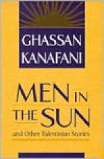 Men in the Sun and Other Palestinian Stories - Ghassan Kanafani, Hilary Kilpatrick