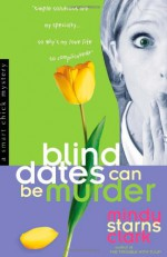 Blind Dates Can Be Murder - Mindy Starns Clark