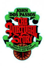 The Portugal Story: Three Centuries of Exploration and Discovery - John Dos Passos
