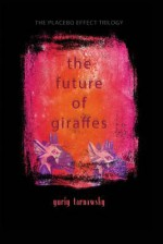 The Future of Giraffes: Five Mininovels (the Placebo Effect Trilogy #2) - Yuriy Tarnawsky