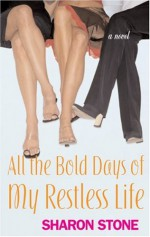 All the Bold Days of My Restless Life - Sharon Stone