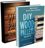 DIY. DIY Wood Pallets Projects BOX SET 2 IN 1: Recycle, Reuse, Renew! 50 Amazing Upcycling Ideas For Your Home!: (Wood Pallet, DIY projects, DIY household ... projects for your home and everyday life) - Chad CLark, Nadene Albert