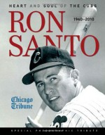Ron Santo: Heart and Soul of the Cubs - Chicago Tribune