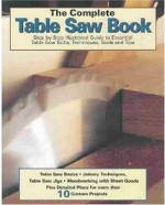 The Complete Table Saw Book - Tom Carpenter