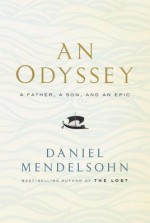 An Odyssey: A Father, a Son, and an Epic - Daniel Mendelsohn