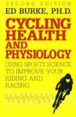 Cycling Health and Physiology - Edmund R. Burke