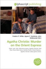 Agatha Christie: Murder on the Orient Express - Agnes F. Vandome, John McBrewster, Sam B Miller II