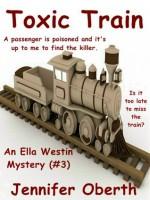 Toxic Train (Ella Westin Mysteries, #3) - Jennifer Oberth