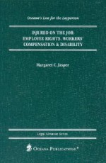 Injured on the Job: Employee Rights, Workers' Compensation & Disability - Margaret C. Jasper
