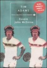 Essere John McEnroe : storia di un ribelle che ha rivoluzionato lo sport - Tim Adams, Silvia Rota Sperti