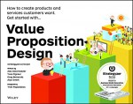 Value Proposition Design: How to Create Products and Services Customers Want - Alexander Osterwalder, Yves Pigneur, Gregory Bernarda, Alan Smith, Trish Papadakos