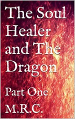The Soul Healer and The Dragon: Dragon, Fantasy, Romance, Dark, Humor, Death, Soul Healer, Realms, Part One - M.R.C., M.R.C.