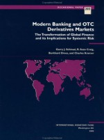 Modern Banking and Otc Derivatives Markets: The Transformation of Global Finance and Its Implications for Systemic Risk (Occasional Paper (International Monetary Fund), No. 203.) - Garry J. Schinasi