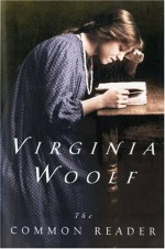 The Common Reader - Virginia Woolf