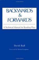 Backwards & Forwards: A Technical Manual for Reading Plays - David Ball, Michael Langham