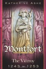 Montfort: The Viceroy - 1243 to 1253 - Katherine Ashe