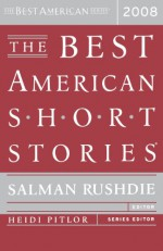 The Best American Short Stories 2008 - Salman Rushdie, Heidi Pitlor