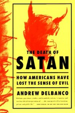 The Death of Satan: How Americans Have Lost the Sense of Evil - Andrew Delbanco