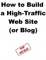 How to Build a High-Traffic Web Site or Blog - Steve Pavlina, Joe Abraham