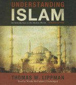 Understanding Islam, Revised Edition: An Introduction to the Muslim World - Thomas W Lippman, Wanda McCaddon