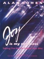 Joy is My Compass: Taking the Risk to Follow Your Bliss - Alan Cohen