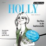 Das Haus in der Sophienstraße. Juli (Holly 6) - Anna Friedrich, Katrin Fröhlich, Der Hörverlag