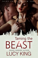 Taming the Beast (The Fairy Tales of New York Series Book 3) - Lucy King