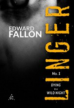 Linger: Dying is a Wild Night (A Linger Thriller) - Edward Fallon, Robert Gregory Browne