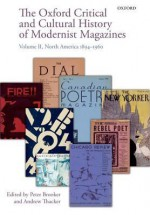 The Oxford Critical and Cultural History of Modernist Magazines: Volume II: North America 1894-1960 - Peter Brooker, Andrew Thacker, Peter Booker