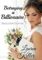 Betraying a Billionaire: Seductive Games - Lauren Keller, Ava Catori
