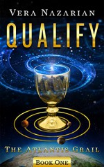 Qualify (The Atlantis Grail Book 1) - Vera Nazarian