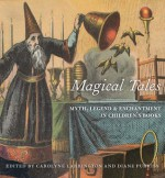 Magical Tales: Myth, Legend, and Enchantment in Children's Books - Diane Purkiss, Carolyne Larrington