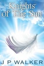Knights of the Sun - J.P. Walker