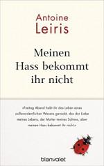 """Meinen Hass bekommt ihr nicht: """"Freitag Abend habt ihr das Leben eines außerordentlichen Wesens geraubt, das der Liebe meines Lebens, der Mutter meines ... Hass bekommt ihr nicht."""" (German Edition) - Antoine Leiris, Doris Heinemann"""